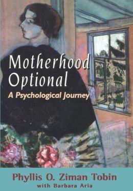 Motherhood Optional: A Psychological Journey