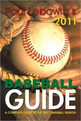 Paul Lebowitz's 2011 Baseball Guide: A Complete Guide to the 2011 Baseball Season