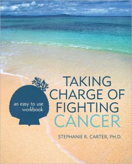 Taking Charge of Fighting Cancer: an easy to use workbook