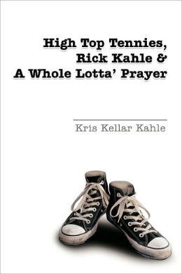 High Top Tennies, Rick Kahle And A Whole Lotta' Prayer