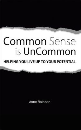 Common Sense Is Uncommon: Helping You Live Up to Your Potential