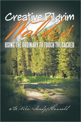 Creative Pilgrim Walks: Using the Ordinary to Touch the Sacred