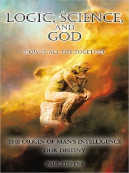 Logic, Science, and God: How It All Fits Together