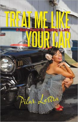 Treat Me Like Your Car: A Man's Guide to Treating a Lady
