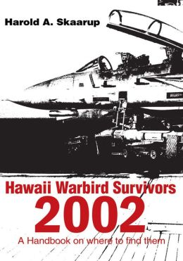 Hawaii Warbird Survivors 2002: A Handbook on where to find them