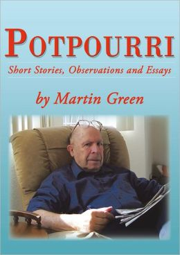 Potpourri: Short Stories, Observations and Essays by Martin Green