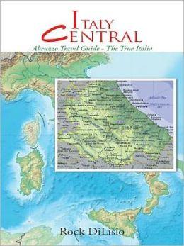 Italy Central: Abruzzo Travel Guide - The True Italia