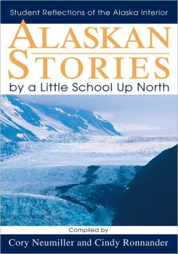 Alaskan Stories by a Little School Up North: Student Reflections of the Alaska Interior