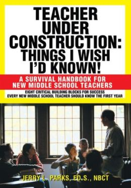 Teacher Under Construction: Things I Wish Iýd Known!: A Survival Handbook for New Middle School Teachers