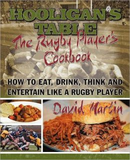 The Hooligan's Table: The Rugby Player's Cookbook: How to Eat, Drink, Think and Entertain like a Rugby Player
