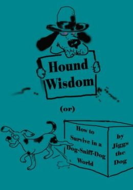 Hound Wisdom: (or) How to Survive in a Dog-Sniff-Dog World