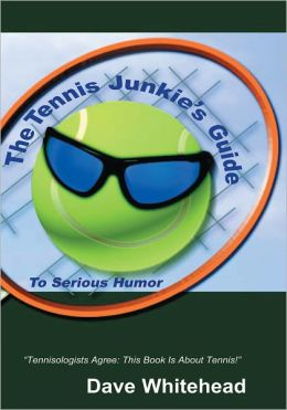 The Tennis Junkie's Guide (To Serious Humor): (To Serious Humor)