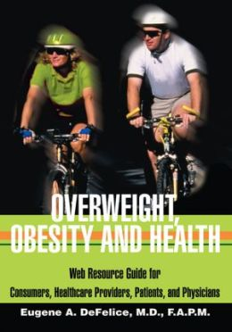 OVERWEIGHT, OBESITY AND HEALTH: Web Resource Guide for Consumers, Healthcare Providers, Patients, and Physicians