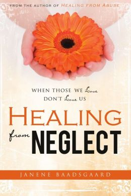 Healing from Neglect: When Those We Love Don't Love Us