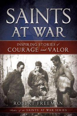 Saints at War: Inspiring Stories of Courage and Valor