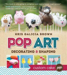 Pop Art: Decorating and Shaping Custom Cake Pops