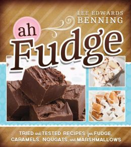 Ah Fudge!: Tried and Tested Recipes for Fudge, Caramels, Nougats, and Marshmallows