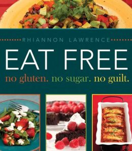 Eat Free: No Gluten. No Sugar. No Guilt