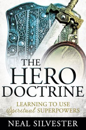The Hero Doctrine: Learning to Use Spiritual Superpowers (A Mirror, a Sword and Shield)