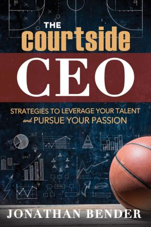 The Courtside CEO: Strategies to Leverage Your Talent and Pursue Your Passion