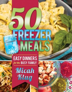 50 Freezer Meals: Easy Dinners for the Busy Family