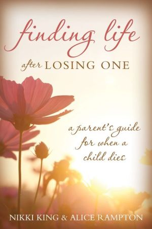 Finding Life after Losing One: A Parent's Guide for When a Child Dies