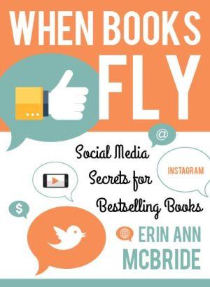 When Books Fly: Social Media Secrets for Bestselling Books