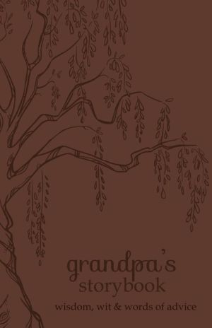 Grandpa's Storybook: Wisdom, Wit and Words of Advice
