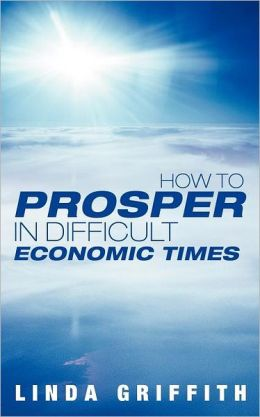 How To Prosper In Difficult Economic Times