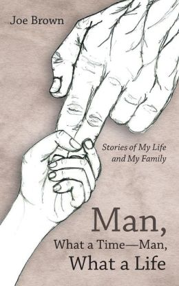 Man, What a Time-Man, What a Life: Stories of My Life and My Family