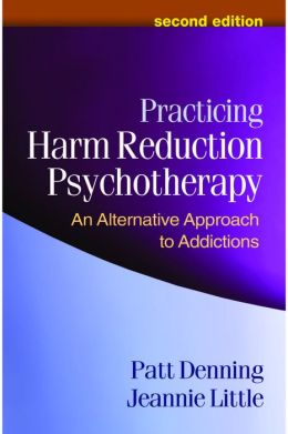 Practicing Harm Reduction Psychotherapy, Second Edition: An Alternative Approach to Addictions