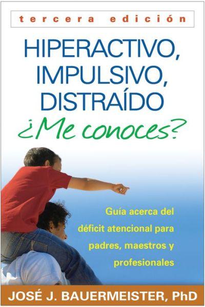 Hiperactivo, Impulsivo, Distraido Me conoces?, Tercera edicion: Guia Acerca del Deficit Atencional (TDAH) Para Padres, Maestros y Profesionales