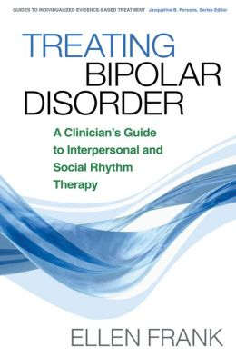 Treating Bipolar Disorder: A Clinician's Guide to Interpersonal and Social Rhythm Therapy