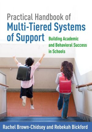 Practical Handbook of Multi-Tiered Systems of Support: Building Academic and Behavioral Success in Schools