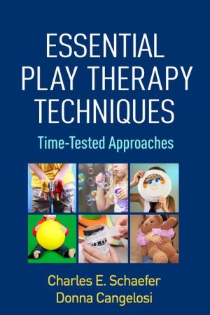 Essential Play Therapy Techniques: Time-Tested Approaches
