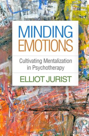 Minding Emotions: Cultivating Mentalization in Psychotherapy