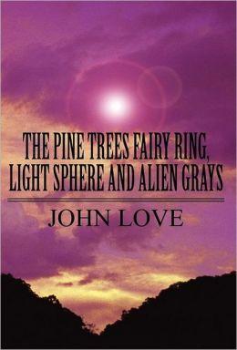 The Pine Trees Fairy Ring, Light Sphere and Alien Grays
