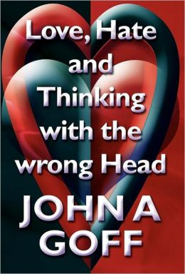 Love, Hate and Thinking with the Wrong Head