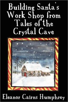 Building Santa's Work Shop from Tales of the Crystal Cave