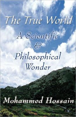 The True World: A Scientific & Philosophical Wonder