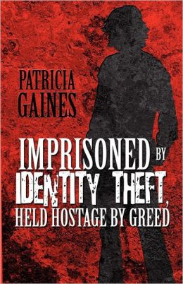 Imprisoned by Identity Theft, Held Hostage by Greed