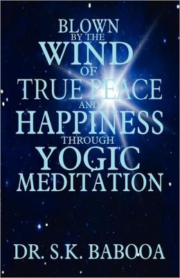 Blown by the Wind of True Peace and Happiness Through Yogic Meditation