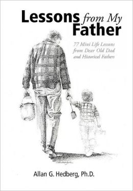 Lessons from My Father: 77 Mini Life Lessons from Dear Old Dad and Historical Fathers