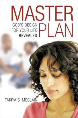 Master Plan: God's Design for Your Life Revealed