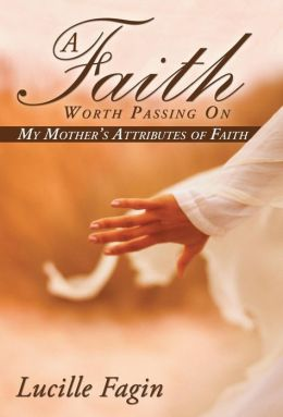 A Faith Worth Passing on: My Mother's Attributes of Faith