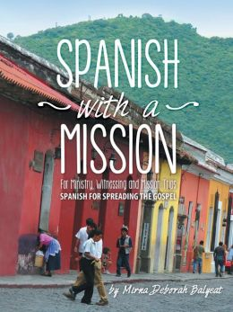 Spanish with a Mission: For Ministry, Witnessing, and Mission Trips Spanish for Spreading the Gospel
