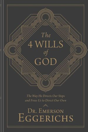 The 4 Wills of God: The Way He Directs Our Steps and Frees Us to Direct Our Own