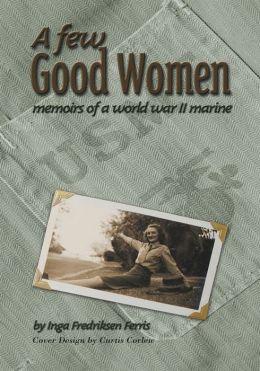 A Few Good Women: Memoirs of a World War II Marine