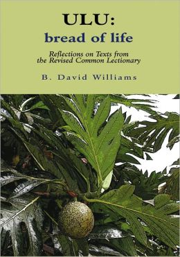 ULU: Bread of Life: Reflections on Texts from the New Common Lectionary