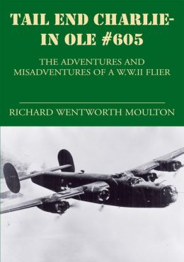 Tail End Charlie-In Ole #605; The Adventures and Misadventures of a W.W.II Flier